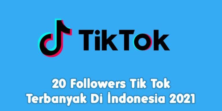 20 Followers Tik Tok Terbanyak Di Indonesia 2021