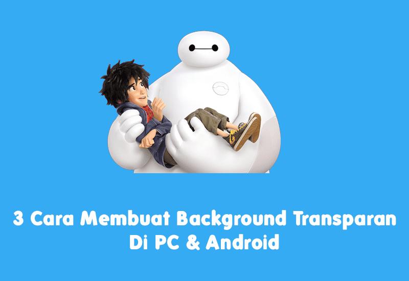 3 Cara Membuat Background Transparan Di PC & Android