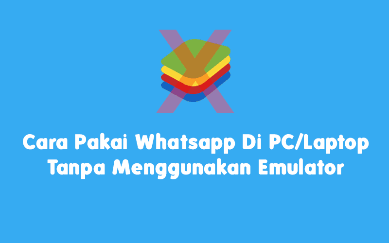 Cara Pakai Whatsapp Di Laptop Tanpa Menggunakan Emulator