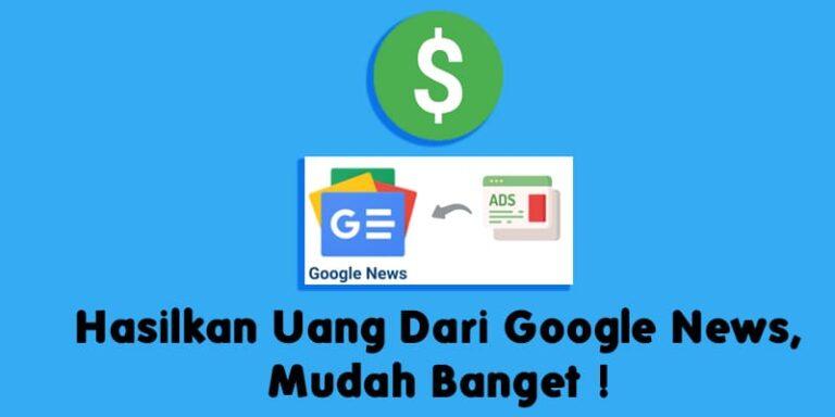 Hasilkan Uang Dari Google News Dengan Mudah