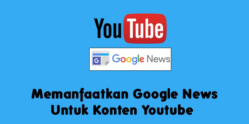 Memanfaatkan Google News Untuk Youtube