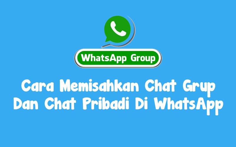 Cara Memisahkan Chat Grup Dan Chat Pribadi Di WhatsApp