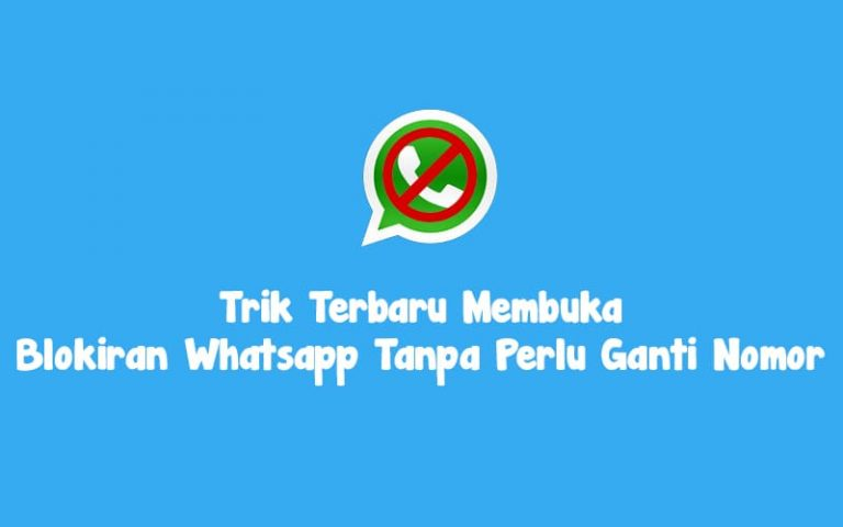 Trik Terbaru Membuka Blokiran Whatsapp Tanpa Perlu Ganti Nomor