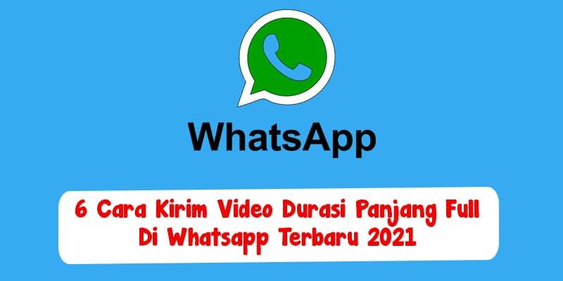 6 Cara Kirim Video Durasi Panjang Full Di Whatsapp Terbaru 2021