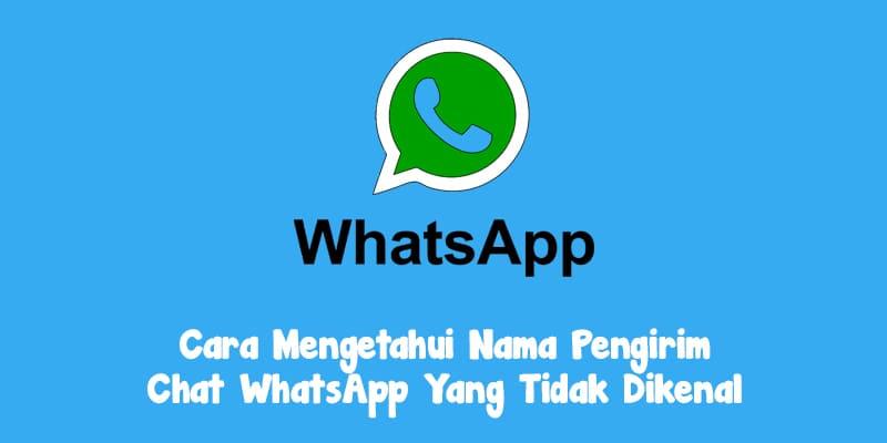 6 Cara Mengetahui Siapa Nama Pengirim Chat WhatsApp Yang Tidak Di Kenal