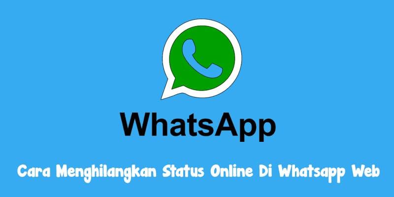 Cara Menghilangkan Status Online Di Whatsapp Web Terbaru