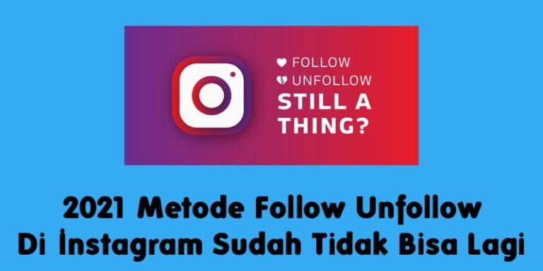 2021 Metode Follow Unfollow Di Instagram Sudah Tidak Bisa Lagi