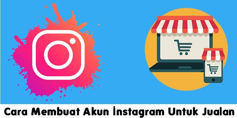 Cara Membuat Akun Instagram Untuk Jualan