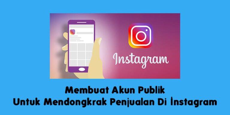 Membuat Akun Publik Untuk Mendongkrak Penjualan Di Instagram