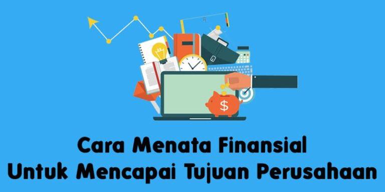 Cara Menata Finansial Untuk Mencapai Tujuan Perusahaan