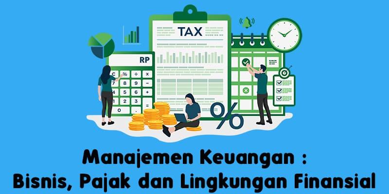 Manajemen Keuangan Bisnis, Pajak dan Lingkungan Finansial